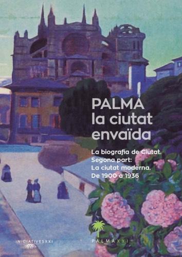 Biografia de Palma. Segona part: La ciutat moderna, de 1900 a 1936